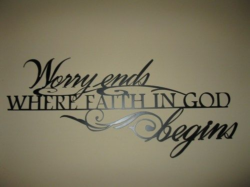 """Beautiful, Inspirational, Metal """" Worry Ends Where Faith in God Begins 