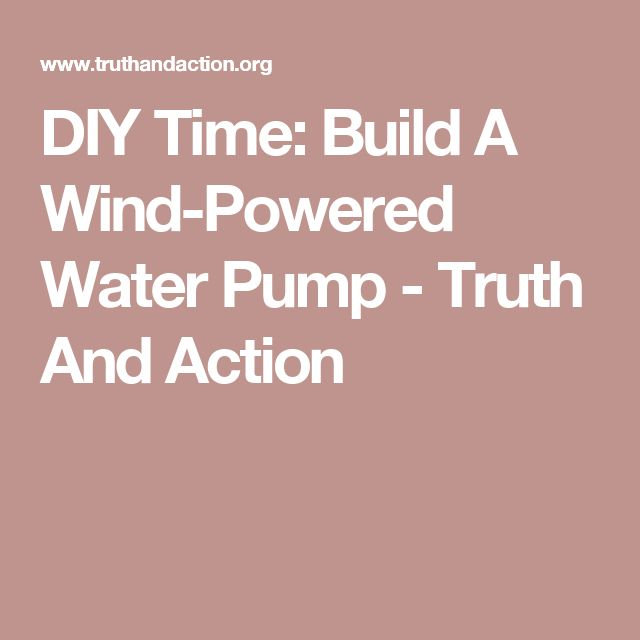 DIY Time: Build A Wind-Powered Water Pump - Truth And Action