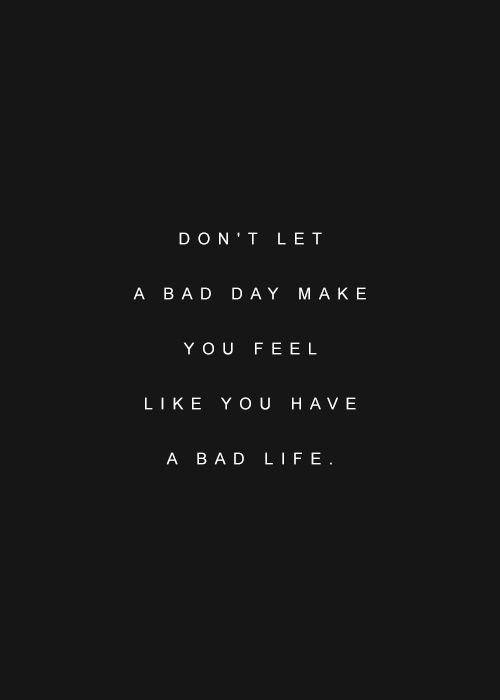 Don't let a bad day make you feel like you have a bad life: Life Quotes, Remember This, Self Reminder, Bad Day Quotes, Chin Up, Life Is Good, Odds, Good Advice, Bad Life