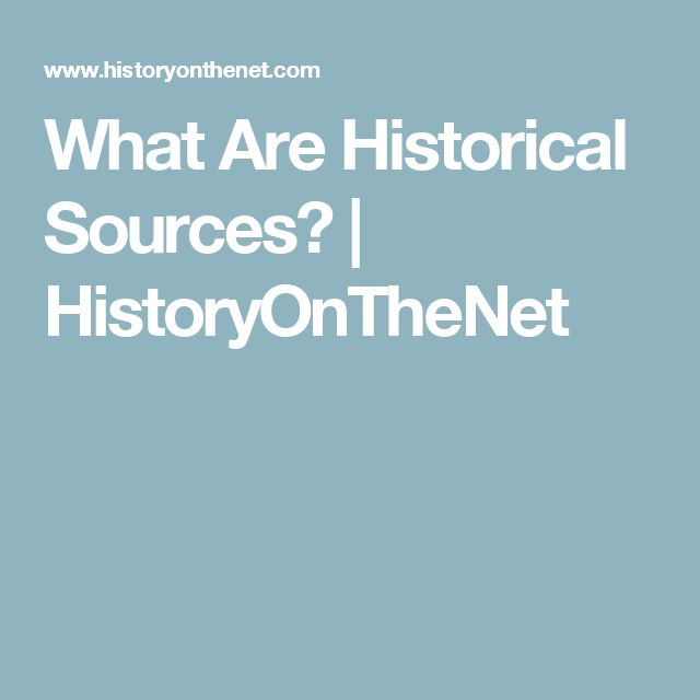 What Are Historical Sources? | HistoryOnTheNet