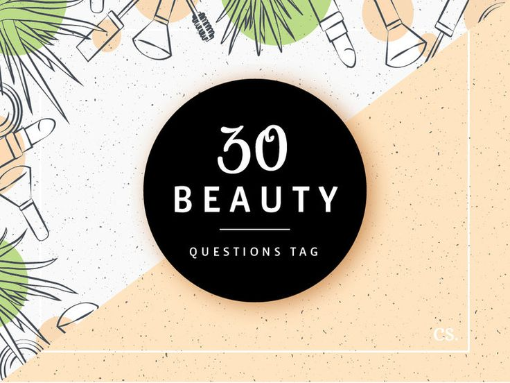 30 Beauty Questions Tag — cs. | Captivating Soul by Camille P.