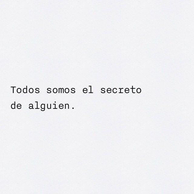 Todos somos el secreto de alguien.