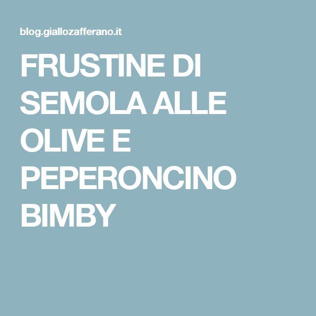 FRUSTINE DI SEMOLA ALLE OLIVE E PEPERONCINO BIMBY