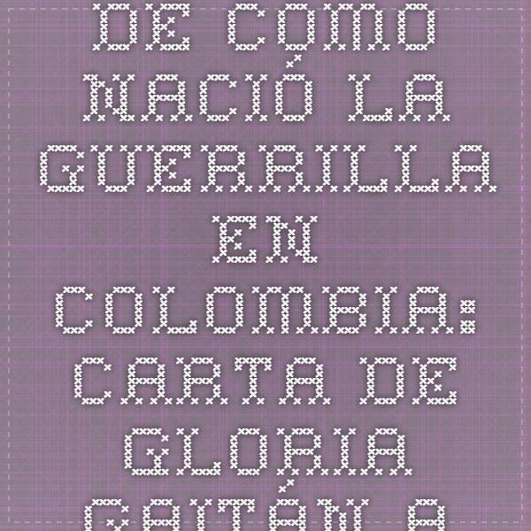 De cómo nació la guerrilla en Colombia: Carta de Gloria Gaitán al estado colombiano.