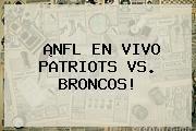 http://tecnoautos.com/wp-content/uploads/imagenes/tendencias/thumbs/nfl-en-vivo-patriots-vs-broncos.jpg BRONCOS. ¡NFL EN VIVO PATRIOTS VS. BRONCOS!, Enlaces, Imágenes, Videos y Tweets - http://tecnoautos.com/actualidad/broncos-nfl-en-vivo-patriots-vs-broncos/