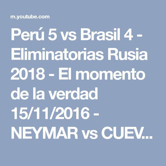 Perú 5 vs Brasil 4 - Eliminatorias Rusia 2018 - El momento de la verdad 15/11/2016 - NEYMAR vs CUEVA - YouTube