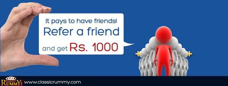 It pays to have #friends at classic rummy!!!  REFER A FRIEND and get rs.1000 per friend.  https://www.classicrummy.com/play-rummy-online-refer-and-earn?link_name=CR-12
