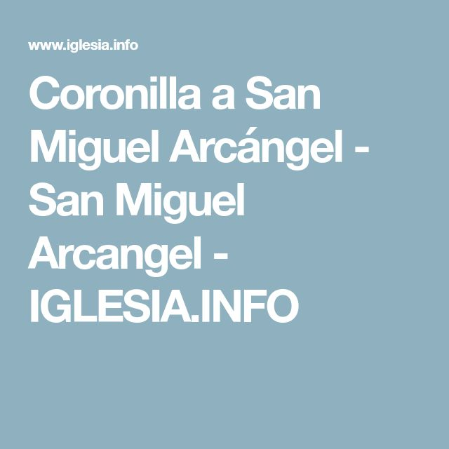 Coronilla a San Miguel Arcángel - San Miguel Arcangel - IGLESIA.INFO