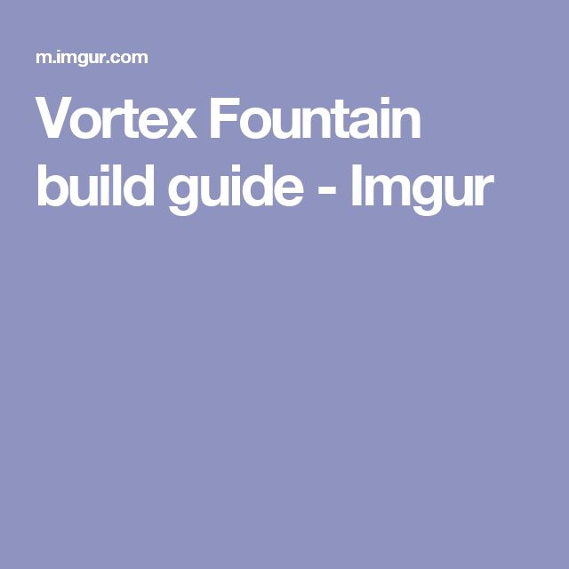 Vortex Fountain build guide - Imgur