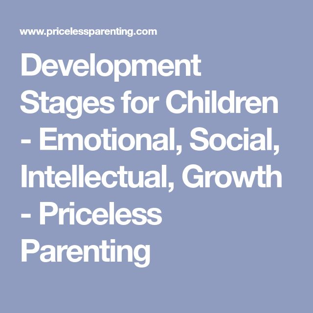 Development Stages for Children - Emotional, Social, Intellectual, Growth - Priceless Parenting