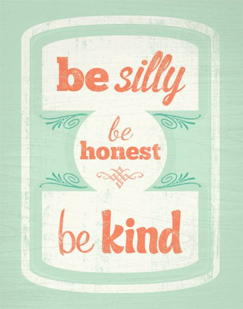 : Silly, Be Honest, Inspiration, Quotes, Be Kind, Thought, Bekind