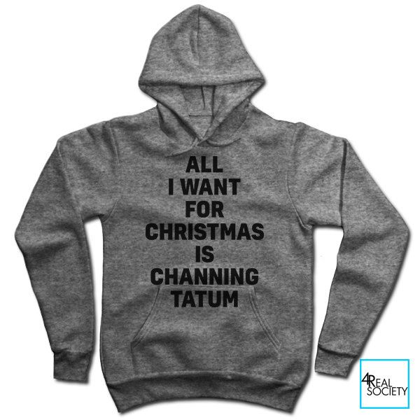All I Want For Christmas Is Channing Tatum | Holiday | Christmas Collection  | Unisex Hoodie. Hooded SweatshirtsHoodiesProductsFunny FailsFunny T ShirtsGym  ...