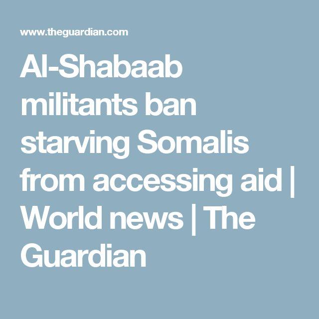 Al-Shabaab militants ban starving Somalis from accessing aid | World news | The Guardian