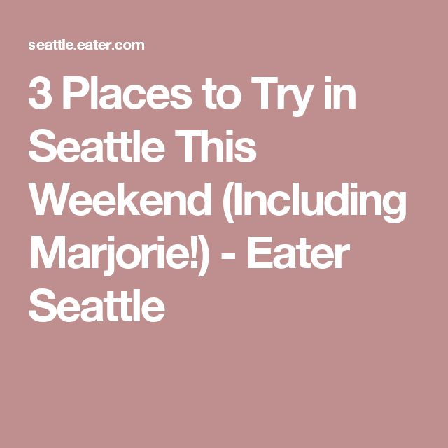 3 Places To Try In Seattle This Weekend