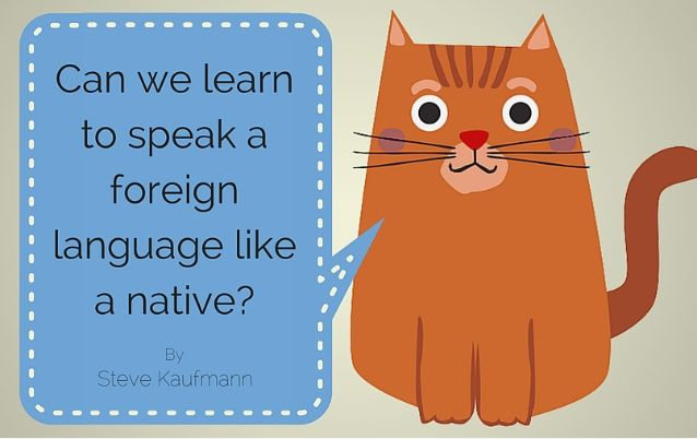 Can We Learn to Speak a Foreign Language Like a Native? #LingQ #LearnLanguages #SlideShare #LingoSteve