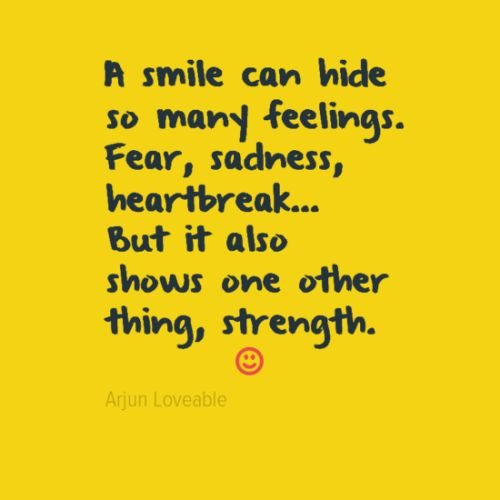 A smile can hide so many feelings. Fear, sadness, heartbreak... But it also shows one other thing, strength.