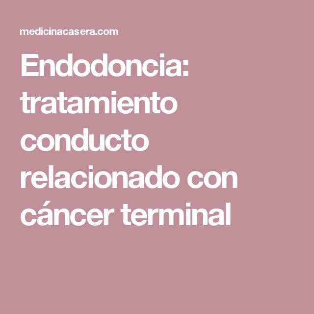 Endodoncia: tratamiento conducto relacionado con cáncer terminal