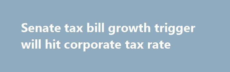 Senate tax bill growth trigger will hit corporate tax rate https://betiforexcom.livejournal.com/29194548.html  If growth falls short, corporate taxes will go up Republicans have been debating a trigger in the tax bill that would ensure deficits don't go up if growth falls short of target.The post Senate tax bill growth trigger will hit corporate tax rate appeared first on Forex news forex trade. http://forex.wine/senate-tax-bill-growth-trigger-will-hit-corporate-tax-rate/