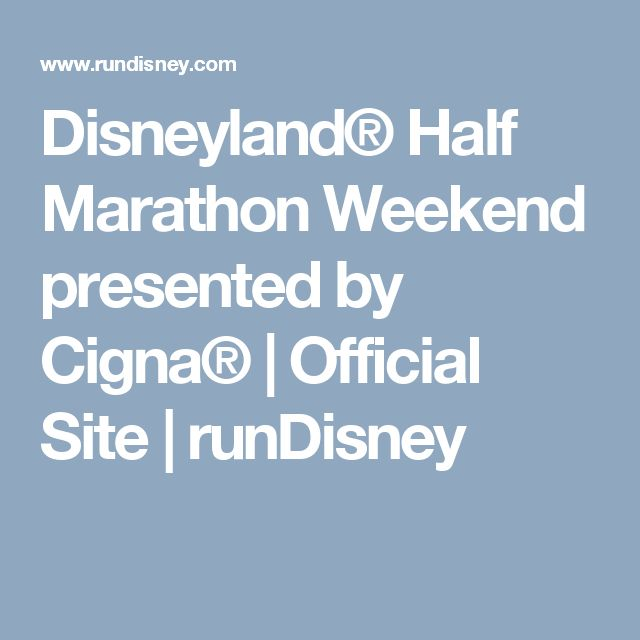 Disneyland® Half Marathon Weekend presented by Cigna® | Official Site | runDisney