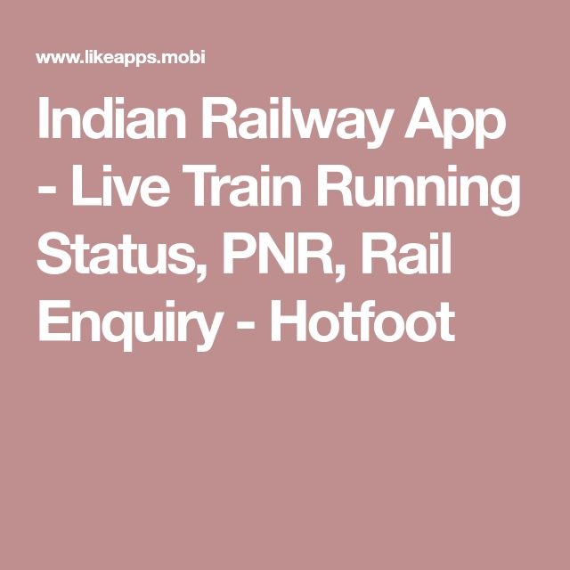 Indian Railway App - Live Train Running Status, PNR, Rail Enquiry - Hotfoot