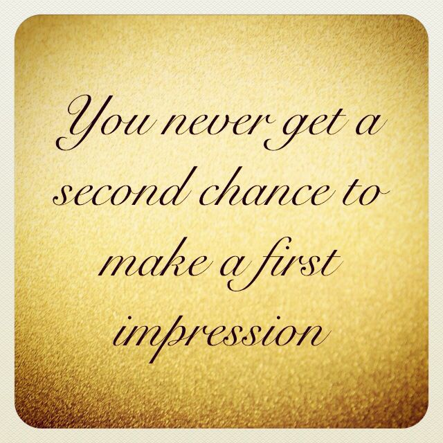 You never get a second chance to make a first impression quote