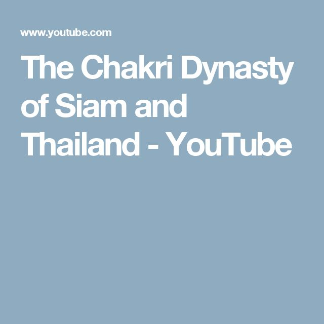 The Chakri Dynasty of Siam and Thailand - YouTube