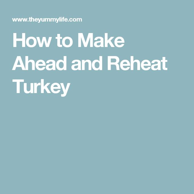 How to Make Ahead and Reheat Turkey