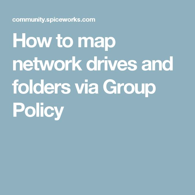 How to map network drives and folders via Group Policy