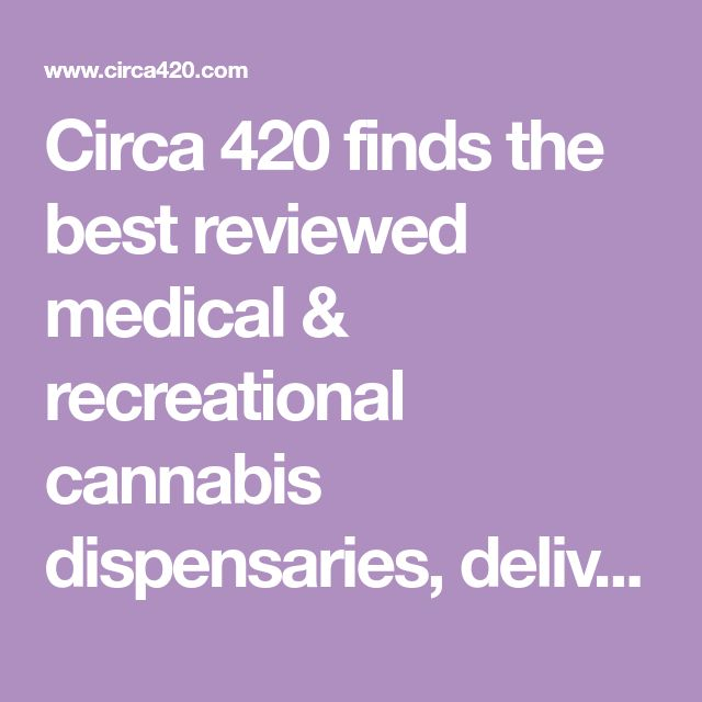 Circa 420 finds the best reviewed medical & recreational cannabis dispensaries, delivery, deals, events, jobs, strains & brands nearby.