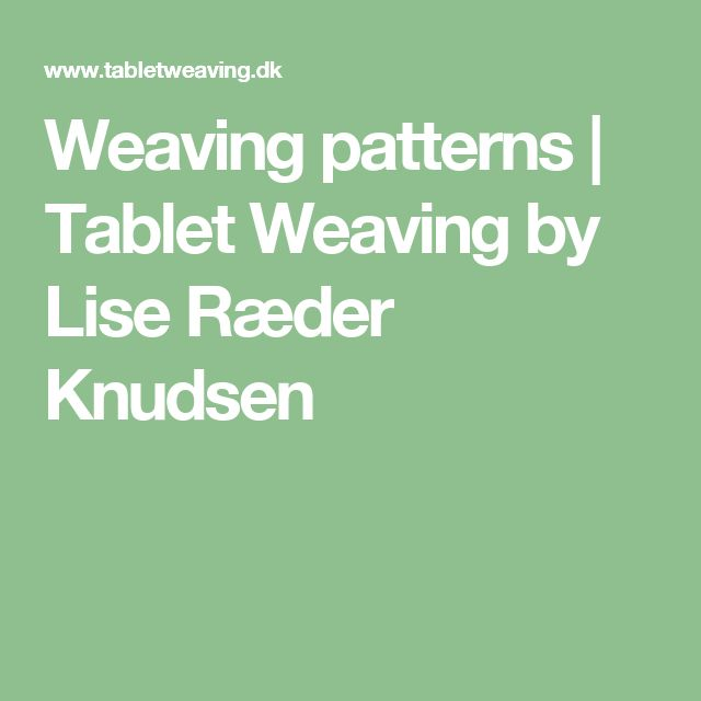 Weaving patterns | Tablet Weaving by Lise Ræder Knudsen