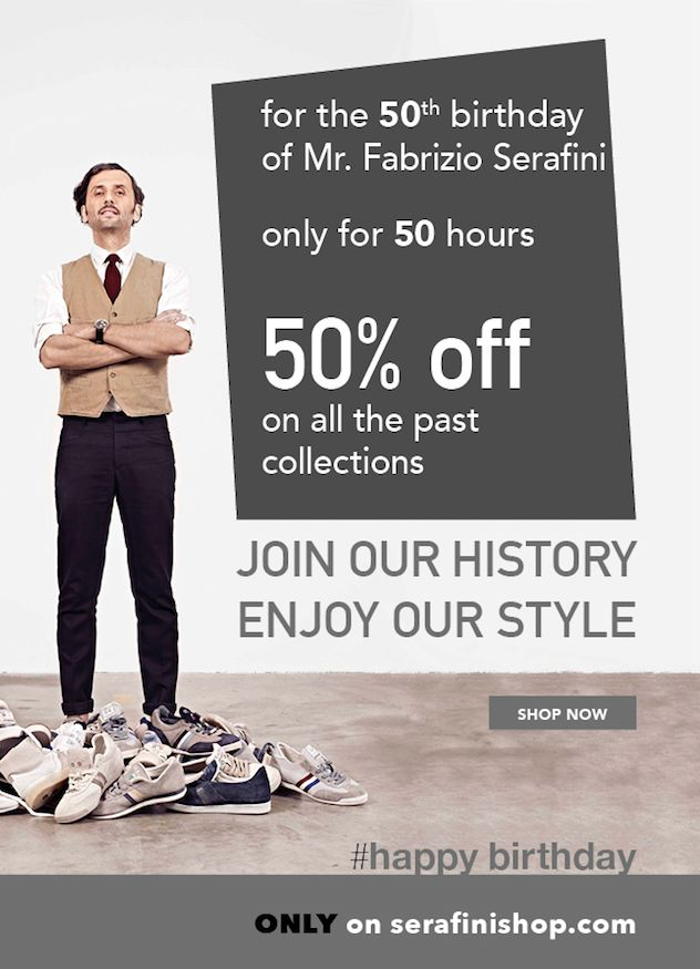 Mr.Serafini 50th Birthday! JOIN OUR HISTORY ENJOY OUR STYLEOnly for 50 hours 50% OFF on all the Old Seasons. #happybirthday