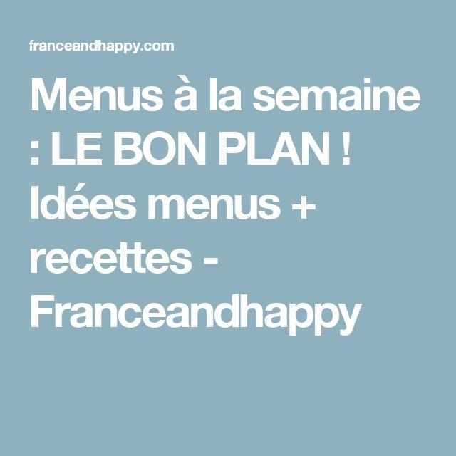 Menus à la semaine : LE BON PLAN ! Idées menus + recettes - Franceandhappy