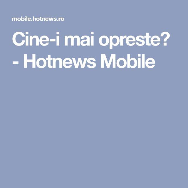 Cine-i mai opreste? - Hotnews Mobile
