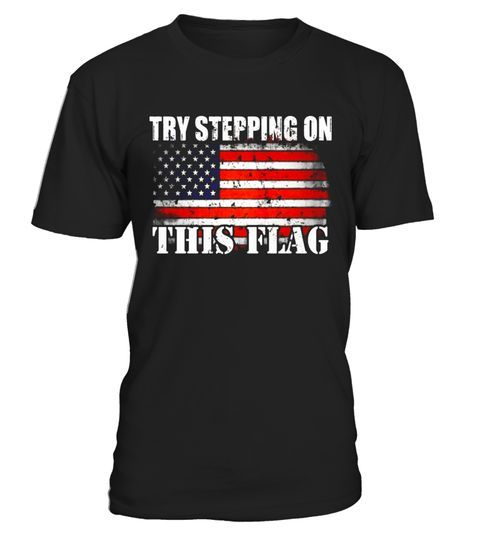 Veteran Us Army Shirts Try Stepping On this America Flag - Limited Edition