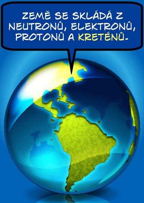 Zem sa skladá z neurónov, elektrónov, protónov a kreténov :)))