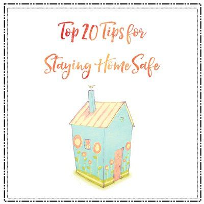 Top 20 Tips for Staying Home Safe