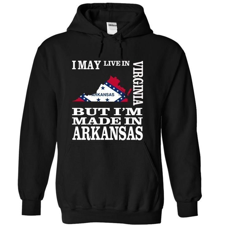 I may live in VIRGINIA but Im made in ARKANSAS - T-Shirt, Hoodie, Sweatshirt