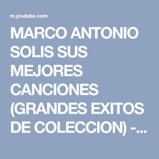 MARCO ANTONIO SOLIS SUS MEJORES CANCIONES (GRANDES EXITOS DE COLECCION) - YouTube