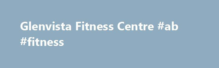 Glenvista Fitness Centre #ab #fitness http://fitness.remmont.com/glenvista-fitness-centre-ab-fitness/  Welcome to Glenvista Fitness Centre Glenvista Fitness Centre is dedicated to people who know that the real strength they get from staying fit is the feeling it gives them inside. That's why we've created the most complete health and fitness experience you'll find. All it takes is a visit to our center and you'll discover […]