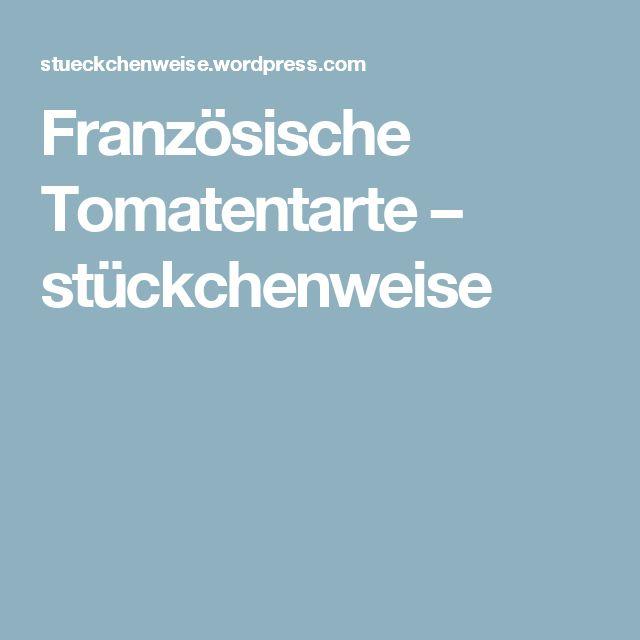 Französische Tomatentarte – stückchenweise