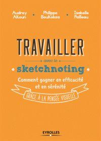 Isabelle Pailleau et Philippe Boukobza - Travailler avec le sketchnoting - Comment gagner en efficacité et en sérénité grâce à la pensée visuelle. - Agrandir l'image