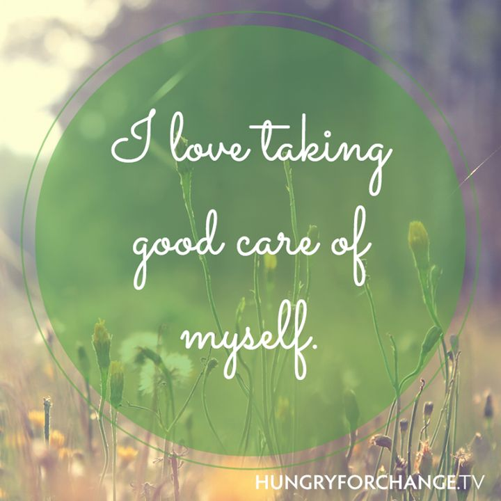HFC Daily Affirmation - I love taking good care of myself!  www.hungryforchange.tv #affirmations