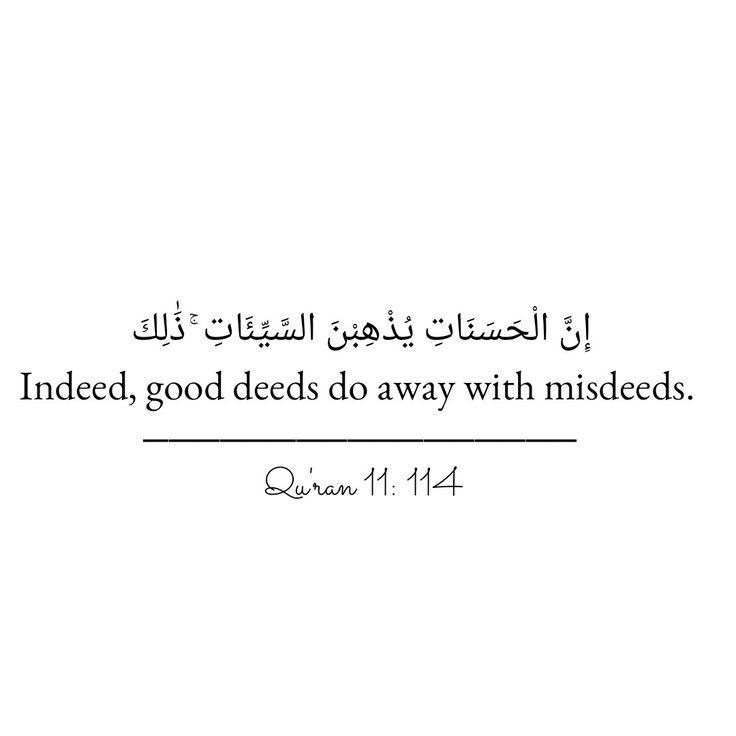 Indeed, good deeds do away with misdeeds.  Quran 11:114