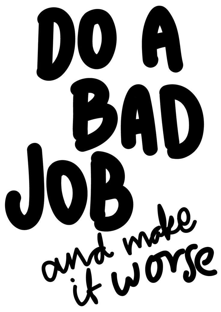 DO A BAD JOB AND MAKE IT WORSE By Emma Philipson
