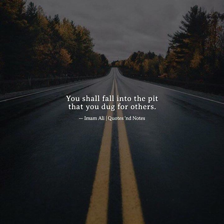 You shall fall into the pit that you dug for others.  Imam Ali via (http://ift.tt/2p1ivFs)
