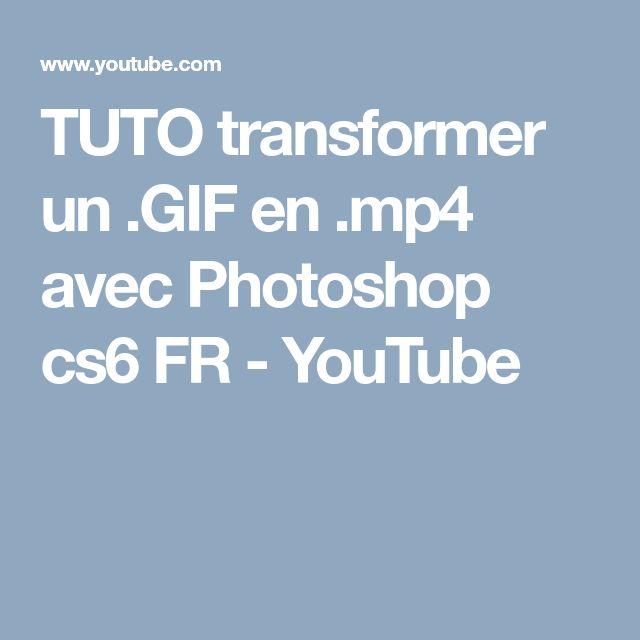 TUTO transformer un .GIF en .mp4 avec Photoshop cs6 FR - YouTube