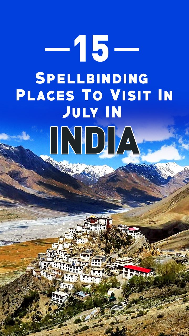 26 Spellbinding Places To Visit In July In India In 2020 Tourist