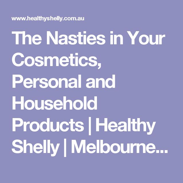 The Nasties in Your Cosmetics, Personal and Household Products | Healthy Shelly | Melbourne | Health Club