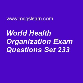 Practice test on world health organization, general knowledge quiz 233 online. Practice GK exam's questions and answers to learn world health organization test with answers. Practice online quiz to test knowledge on world health organization, niels bohr, human circulatory system, marie curie, robert woodrow wilson worksheets. Free world health organization test has multiple choice questions as united nations' specialized agency whose main concern is international public health is known as...