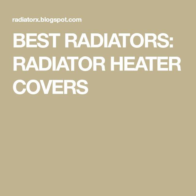 BEST RADIATORS: RADIATOR HEATER COVERS